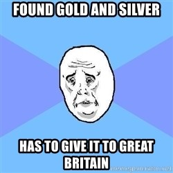 Okay Guy - Found gold and silver Has to give it to great britain
