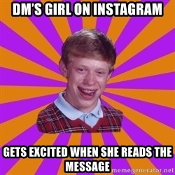 Unlucky Brian Strikes Again - DM's girl on instagram Gets excited when she reads the MESSAGE