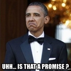 Not Bad Obama - uhh... is that a promise ?