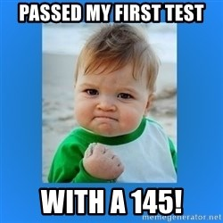 yes baby 2 - Passed my first test with a 145!