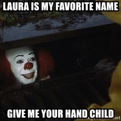 IT Clown Meme - Laura is my favorite name give me your hand child