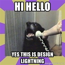Yes, this is dog! - Hi hello yes this is design lightning