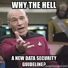 Picard Wtf - Why the hell A new data security guideline?