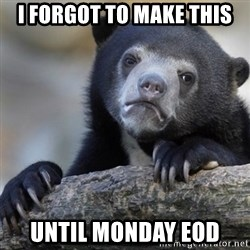 Confession Bear - i forgot to make this until monday eod