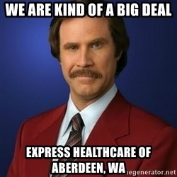 Anchorman Birthday - We are kind of a big deal Express healthcare of Aberdeen, WA