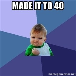 Success Kid - Made it to 40