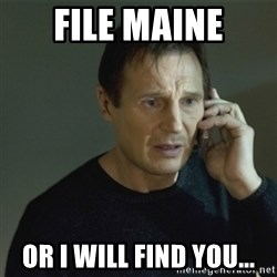 I don't know who you are... - FILE MAINE OR I WILL FIND YOU...