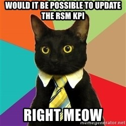 Business Cat - Would it be possible to update the RSM KPI right meow