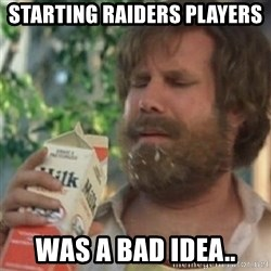 Milk was a bad choice - Starting raiders players Was a bad idea..