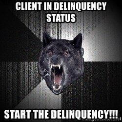 Insanity Wolf - Client in delinquency status start the delinquency!!!