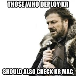 Prepare yourself - those who deploy kr should also check kr mac