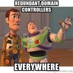 Toy story - Redundant Domain controllers Everywhere