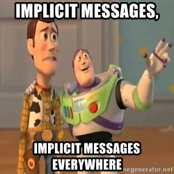 X, X Everywhere  - implicit messages,  implicit messages everywhere