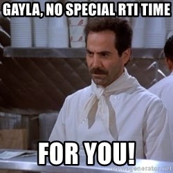 soup nazi - Gayla, No Special Rti time For you!