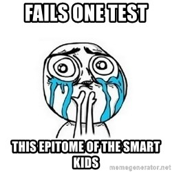 Crying face - fails one test  this epitome of the smart kids
