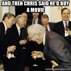 laughing reagan  - and then chris said he'd buy a movie