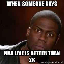 kevin hart nigga - When someone says  Nba Live is bEtter than 2k