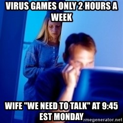 "Internet Husband - virus games only 2 hours a week wife ""we need to talk"" at 9:45 est monday"