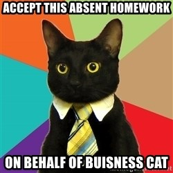 Business Cat - accept this absent homework On Behalf of buisness cat