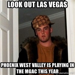 Scumbag Steve - Look out las vegas Phoenix West valley is playing in the mgac this year