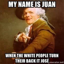 Joseph Ducreux - My name is juan When the white people turn their back it josé