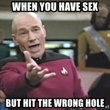 Captain Picard - When you have sex But hit the wrong hole