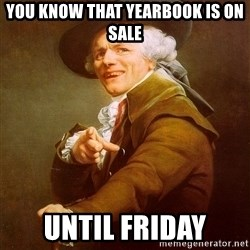 Joseph Ducreux - You KNOw that yearbook is on sale Until Friday