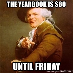 Joseph Ducreux - The yearbook is $80 Until friday