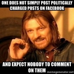Does not simply walk into mordor Boromir  - One does not simply post politically charged posts on Facebook  and expect nobody to comment on them
