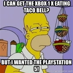 Simpsons' Homer - i can get the xbox 1 x eating taco bell? But i wanted the playstation 5!