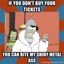Blackjack and hookers bender - if you don't buy your tickets you can bite my shiny metal ass
