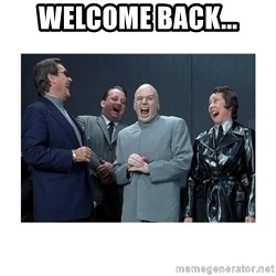 Dr. Evil Laughing - Welcome back...