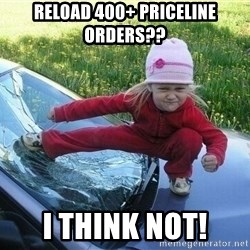 Angry Karate Girl - Reload 400+ Priceline orders?? i think not!