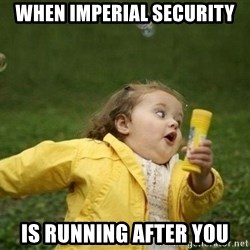Little girl running away - When imperial security Is running after you