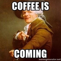 Joseph Ducreux - coffee is  coming