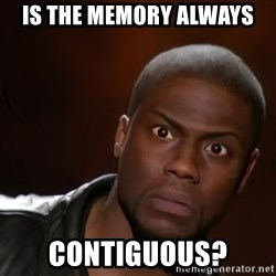 kevin hart nigga - Is the memory always contiguous?