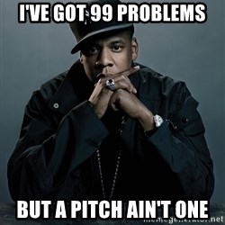 Jay Z problem - I'VE GOT 99 PROBLEMS bUT A PITCH AIN'T ONE