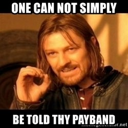 Does not simply walk into mordor Boromir  - One Can not simply   be told thy payband