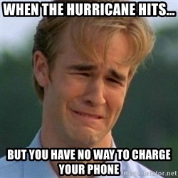 90s Problems - When the hurricane hits... but you have no way to charge your phone