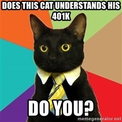 Business Cat - Does this cat UNDERSTANDs his 401k do you?