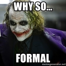 joker - why so... formal