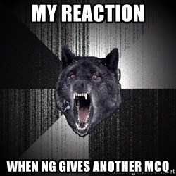 Insanity Wolf - My reaction when ng gives another mcq
