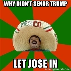 Successful Mexican - Why Didn't Senor Trump Let Jose In