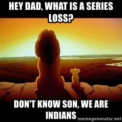 Simba - hey dad, what is a series loss? don't know son, we are indians