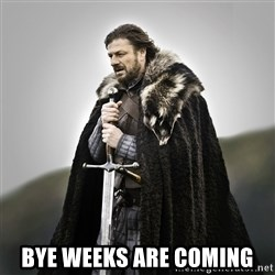Game of Thrones - Bye weeks are cominG