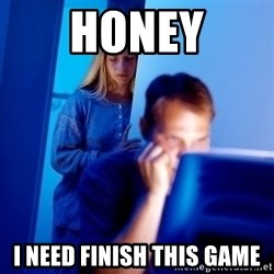 Internet Husband - Honey I need finish this game