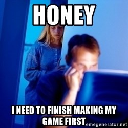 Internet Husband - Honey I need to finish making my game first