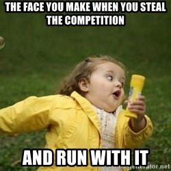 Little girl running away - The face you make When you steal the competition And run with it
