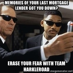 men in black - Memories of your last Mortgage Lender got you down? Erase your fear with Team Harkleroad