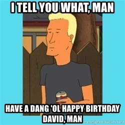 Boomhauer - I tell you what, man Have a dang 'ol Happy BIRTHDAY david, man